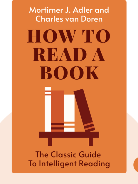 How to Read a Book: The Classic Guide to Intelligent Reading by Mortimer J. Adler and Charles van Doren
