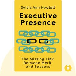 Executive Presence: The Missing Link Between Merit and Success von Sylvia Ann Hewlett