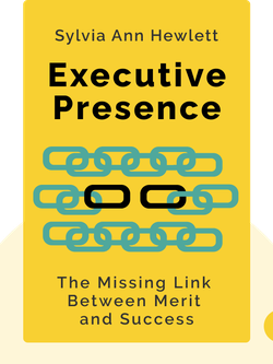 Executive Presence: The Missing Link Between Merit and Success by Sylvia Ann Hewlett