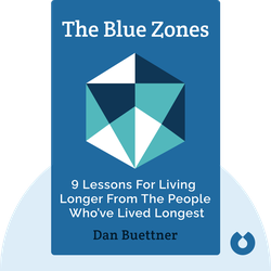 The Blue Zones: 9 Lessons for Living Longer From the People Who've Lived Longest by Dan Buettner