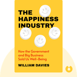 The Happiness Industry: How the Government and Big Business Sold Us Well-Being von William Davies