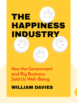 The Happiness Industry: How the Government and Big Business Sold Us Well-Being by William Davies