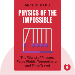 Physics of the Impossible: A Scientific Exploration of the World of Phasers, Force Fields, Teleportation and Time Travel by Michio Kaku