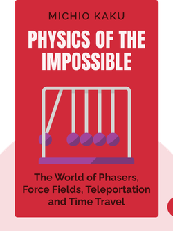 Physics of the Impossible: A Scientific Exploration of the World of Phasers, Force Fields, Teleportation and Time Travel von Michio Kaku