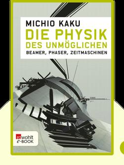 Die Physik des Unmöglichen: Beamer, Phaser, Zeitmaschinen von Michio Kaku
