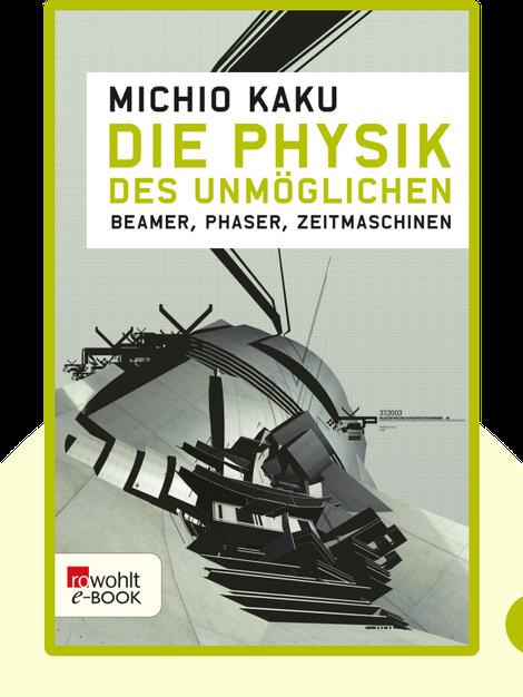 Die Physik des Unmöglichen: Beamer, Phaser, Zeitmaschinen by Michio Kaku