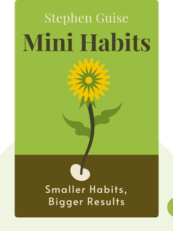 Mini Habits: Smaller Habits, Bigger Results von Stephen Guise