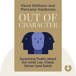 Out of Character: Surprising Truths about the Liar, Cheat, Sinner (and Saint) Lurking in All of Us by David DeSteno and Piercarlo Valdesolo