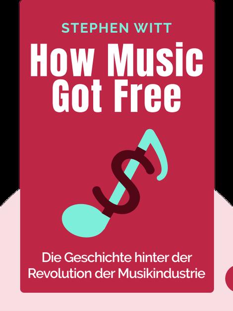 How Music Got Free: Wie zwei Erfinder, ein Plattenboss und ein Gauner eine ganze Industrie zu Fall brachten von Stephen Witt