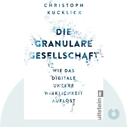 Die granulare Gesellschaft: Wie das Digitale unsere Wirklichkeit auflöst  von Christoph Kucklick