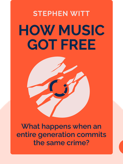How Music Got Free: What happens when an entire generation commits the same crime? von Stephen Witt