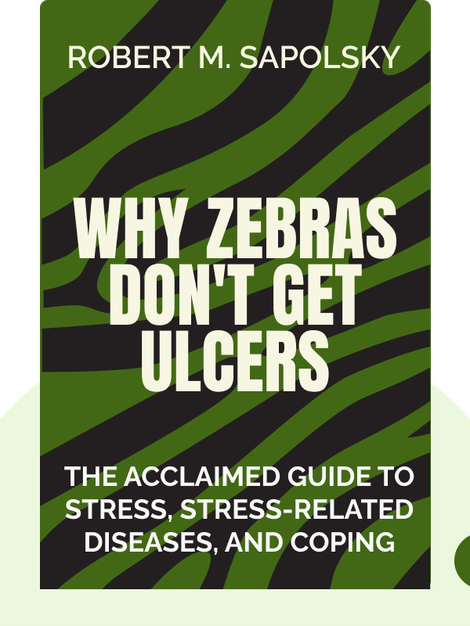 Why Zebras Don't Get Ulcers: The Acclaimed Guide to Stress, Stress-Related Diseases, and Coping by Robert M. Sapolsky
