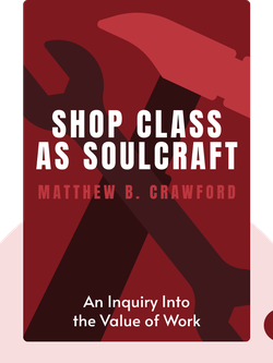 Shop Class as Soulcraft : An Inquiry Into the Value of Work  by Matthew B. Crawford