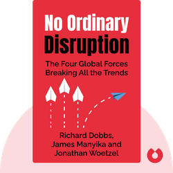 No Ordinary Disruption: The Four Global Forces Breaking All the Trends von Richard Dobbs, James Manyika and Jonathan Woetzel