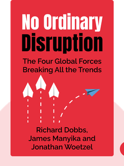 No Ordinary Disruption: The Four Global Forces Breaking All the Trends by Richard Dobbs, James Manyika and Jonathan Woetzel