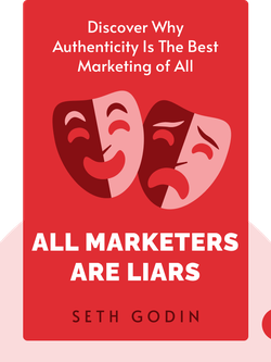 All Marketers Are Liars: The Underground Classic That Explains How Marketing Really Works – and Why Authenticity Is The Best Marketing of All by Seth Godin