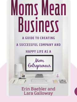 Moms Mean Business: A Guide to Creating a Successful Company and a Happy Life as a Mom Entrepreneur  von Erin Baebler and Lara Galloway