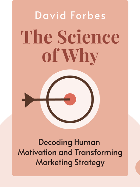 The Science of Why: Decoding Human Motivation and Transforming Marketing Strategy by David Forbes