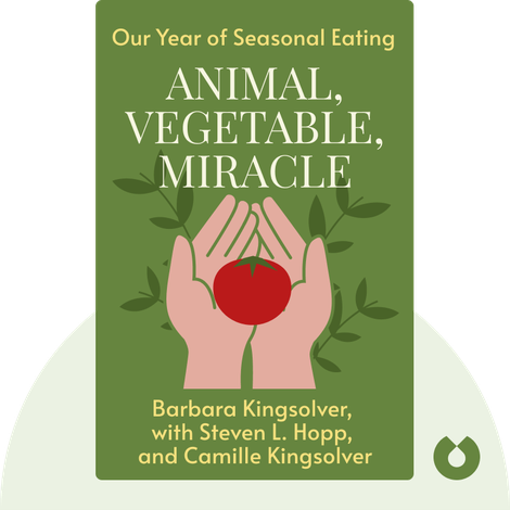 Animal, Vegetable, Miracle by Barbara Kingsolver, with Steven L. Hopp, and Camille Kingsolver