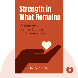 Strength in What Remains: A Journey of Remembrance and Forgiveness von Tracy Kidder