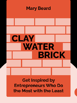 Clay Water Brick: Finding Inspiration from Entrepreneurs Who Do the Most with the Least von Jessica Jackley
