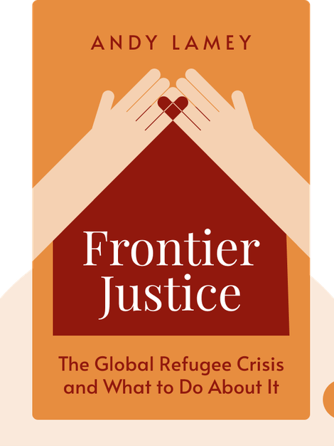 Frontier Justice: The Global Refugee Crisis and What to Do About It by Andy Lamey