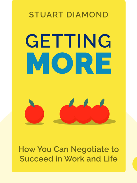 Getting More: How You Can Negotiate to Succeed in Work and Life by Stuart Diamond