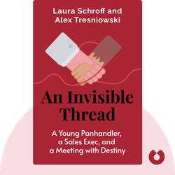 An Invisible Thread: The True Story of an 11-Year-Old Panhandler, a Busy Sales Executive, and an Unlikely Meeting with Destiny von Laura Schroff and Alex Tresniowski