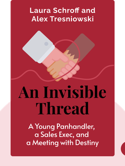 An Invisible Thread: The True Story of an 11-Year-Old Panhandler, a Busy Sales Executive, and an Unlikely Meeting with Destiny by Laura Schroff and Alex Tresniowski