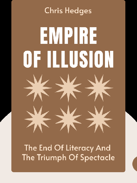 Empire of Illusion: The End of Literacy and the Triumph of Spectacle  von Chris Hedges