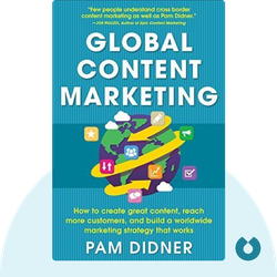 Global Content Marketing: How to Create Great Content, Reach More Customers, and Build a Worldwide Marketing Strategy that Works by Pam Didner
