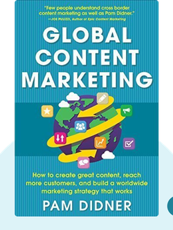 Global Content Marketing: How to Create Great Content, Reach More Customers, and Build a Worldwide Marketing Strategy that Works von Pam Didner