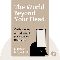 The World Beyond Your Head: On Becoming an Individual in an Age of Distraction by Matthew B. Crawford
