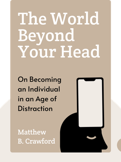 The World Beyond Your Head: On Becoming an Individual in an Age of Distraction von Matthew B. Crawford