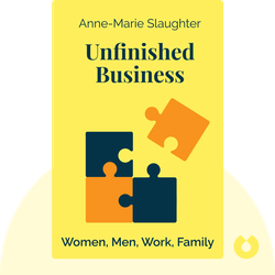 Unfinished Business: Women, Men, Work, Family by Anne-Marie Slaughter