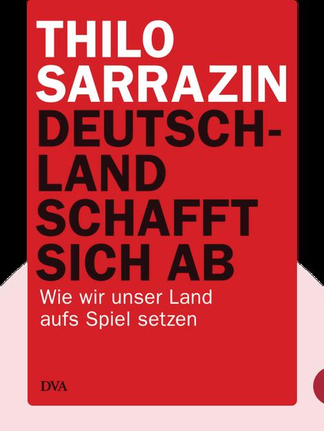 Deutschland schafft sich ab: Wie wir unser Land aufs Spiel setzen von Thilo Sarrazin