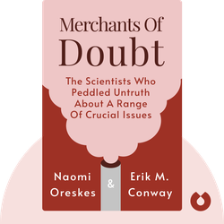 Merchants of Doubt: How a Handful of Scientists Obscured the Truth on Issues From Tobacco Smoke to Global Warming by Naomi Oreskes & Erik M. Conway