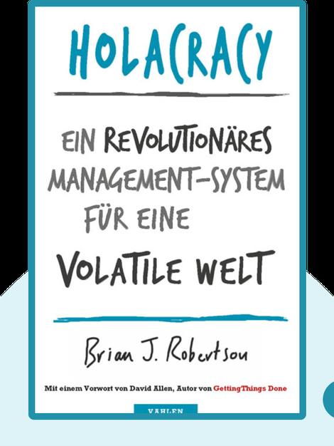 Holacracy: Ein revolutionäres Management-System für eine volatile Welt by Brian J. Robertson