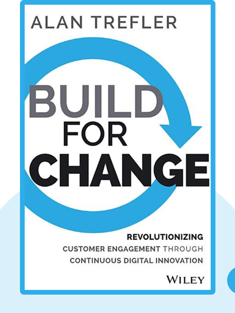 Build For Change: Revolutionizing Customer Engagement through Continuous Digital Innovation by Alan Trefler
