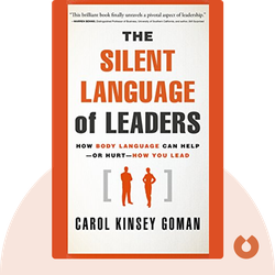 The Silent Language of Leaders: How Body Language Can Help – or Hurt – How You Lead by Carol Kinsey Goman