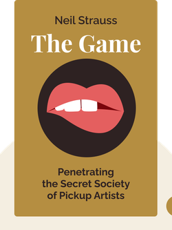 The Game: Penetrating the Secret Society of Pickup Artists by Neil Strauss