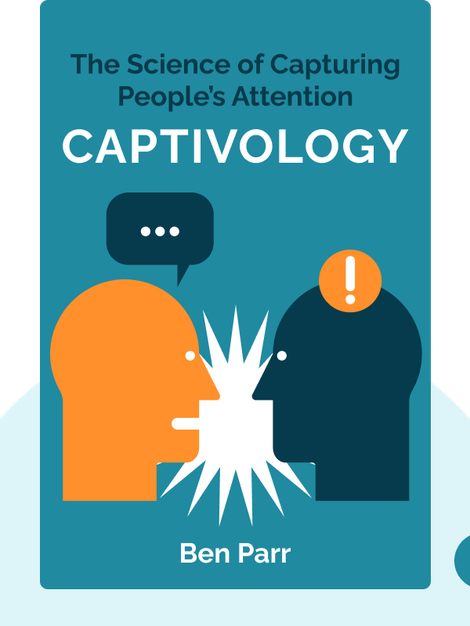 Captivology: The Science of Capturing People's Attention by Ben Parr