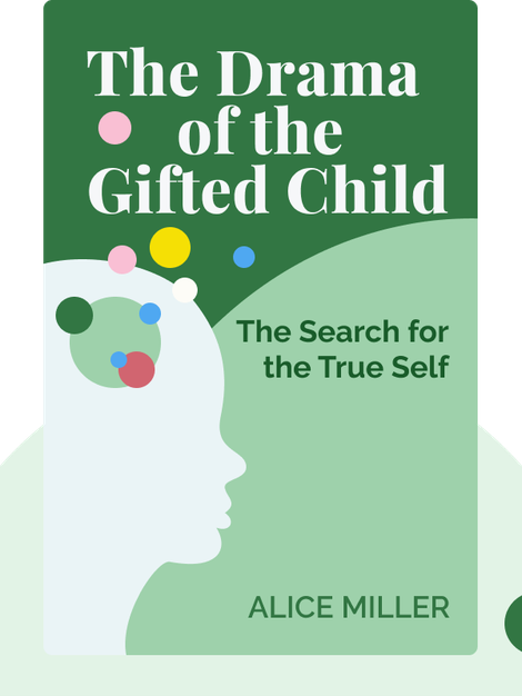 The Drama of the Gifted Child: The Search for the True Self by Alice Miller