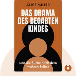Das Drama des begabten Kindes: und die Suche nach dem wahren Selbst von Alice Miller