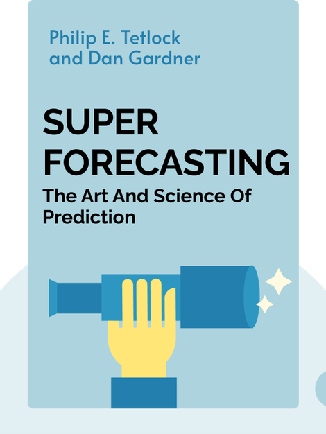 Superforecasting: The Art and Science of Prediction by Philip E. Tetlock and Dan Gardner