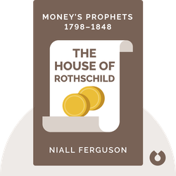 The House of Rothschild: Money's Prophets 1798–1848 by Niall Ferguson