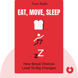 Eat, Move, Sleep: How Small Choices Lead to Big Changes by Tom Rath