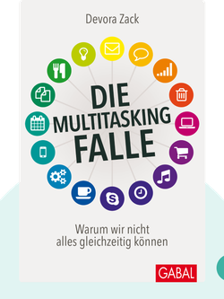 Die Multitasking-Falle: Warum wir nicht alles gleichzeitig können von Devora Zack