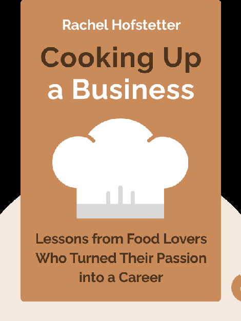 Cooking Up a Business: Lessons from Food Lovers Who Turned Their Passion into a Career and How You Can, Too by Rachel Hofstetter