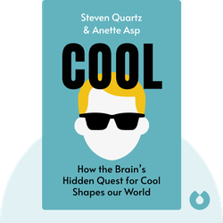 Cool: How the Brain's Hidden Quest for Cool Drives Our Economy and Shapes our World by Steven Quartz & Anette Asp